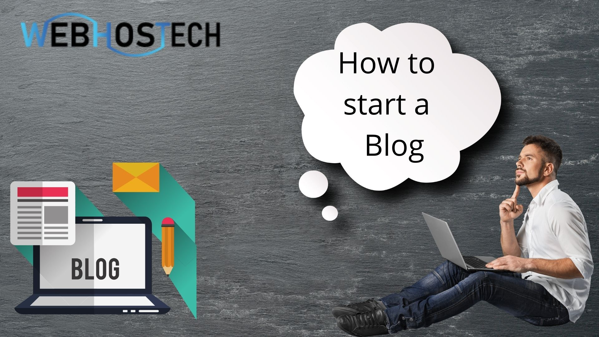 How To Start A Blog – A Complete Guide | Web HosTech